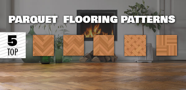 The 5 Popular Parquet Flooring Patterns