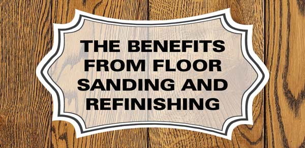 benefits from floor sanding and refinishing