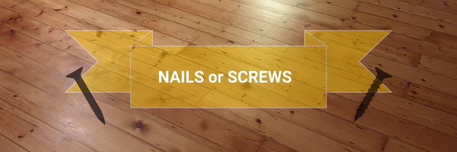 Nails vs screws what to use for floorboards