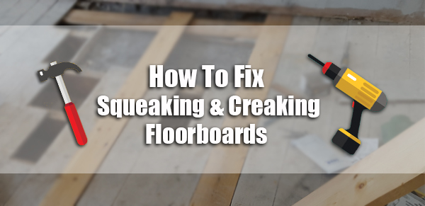Squeaking And Creaking Floorboards How To Deal With Them