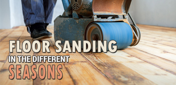 sanding wooden floors in summer, winter or spring