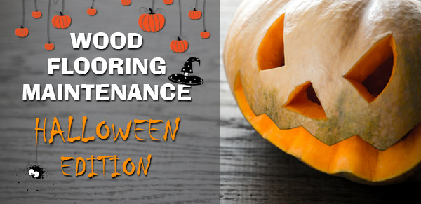 Wood Flooring Maintenance – Halloween Edition